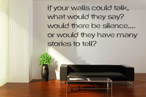 If your walls could talk